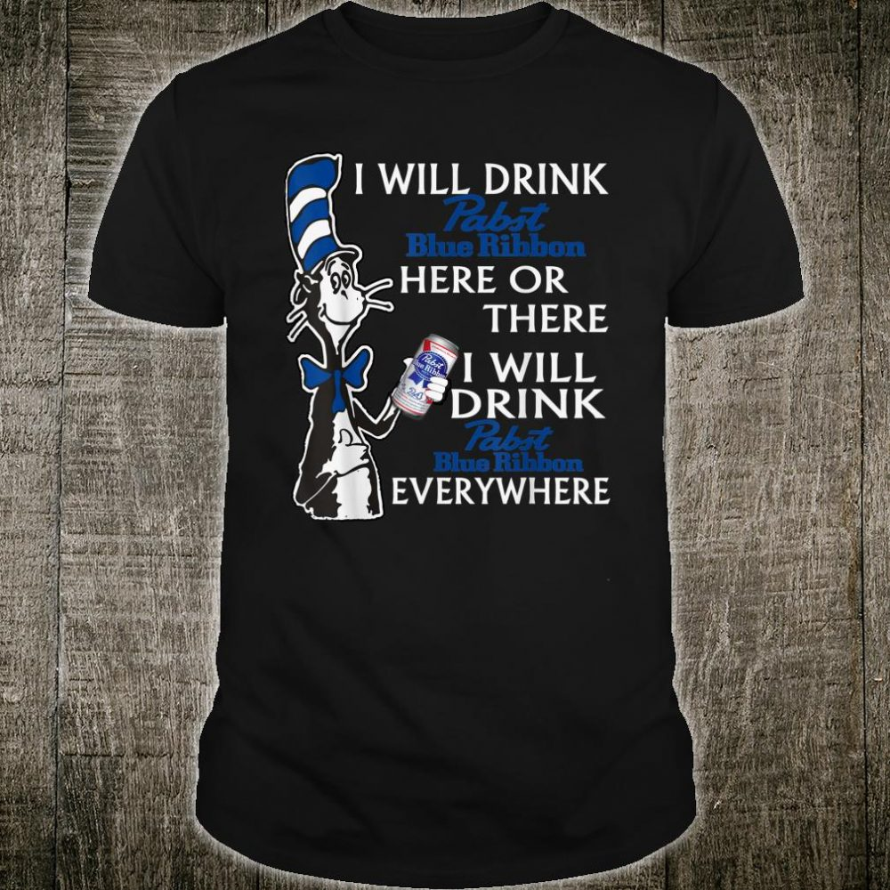 I Will Drink-Pabst Blue-Ribbon Here or There Shirt