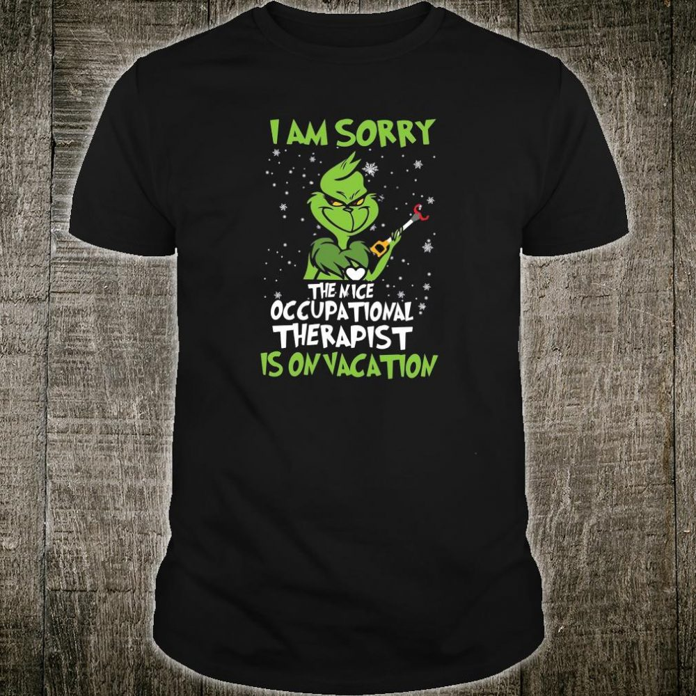 I am sorry the nice occupational therapist is on vacation shirt
