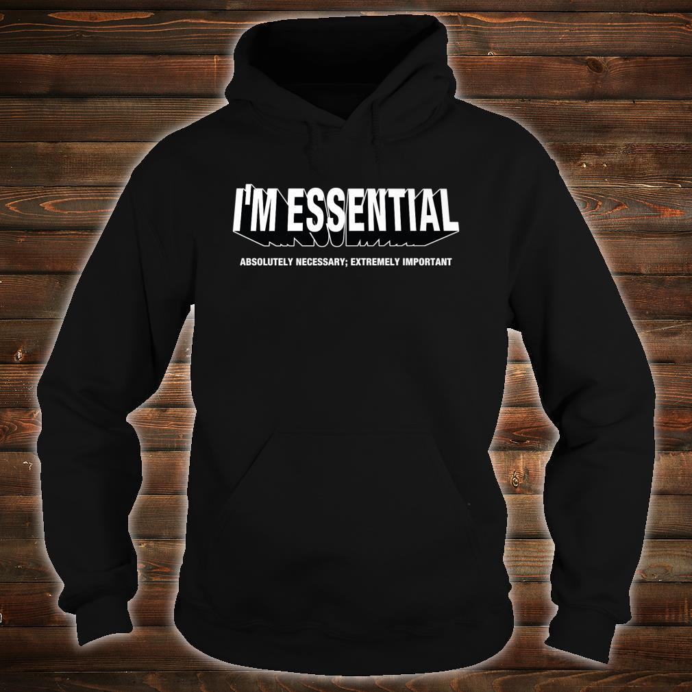 I'M ESSENTIAL absolutely necessary extremely important Shirt hoodie