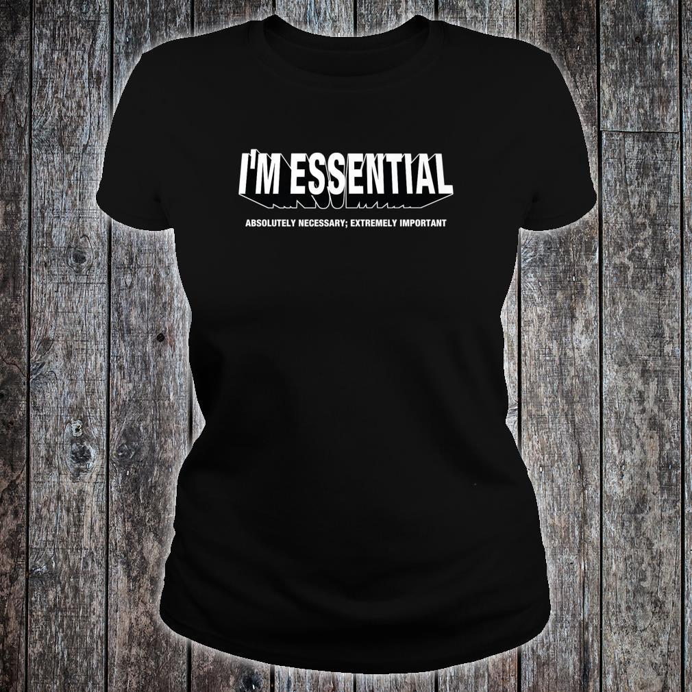 I'M ESSENTIAL absolutely necessary extremely important Shirt ladies tee