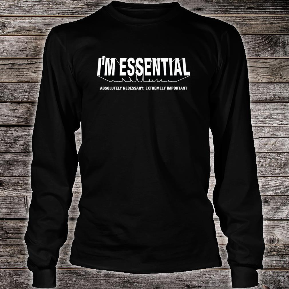 I'M ESSENTIAL absolutely necessary extremely important Shirt long sleeved