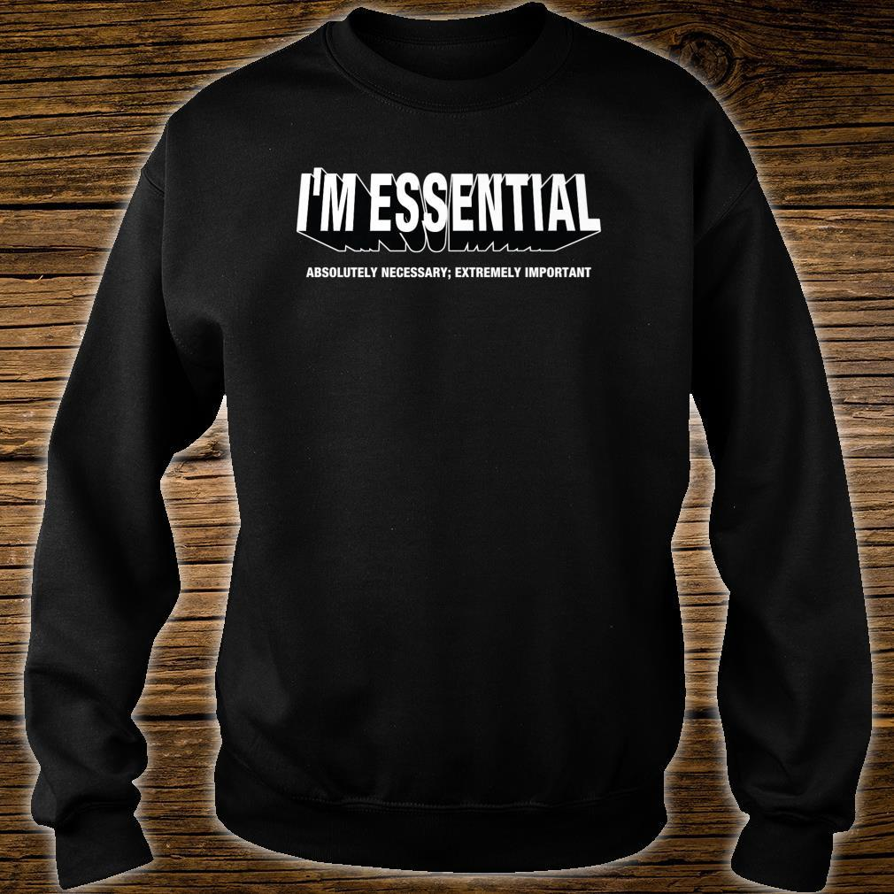 I'M ESSENTIAL absolutely necessary extremely important Shirt sweater