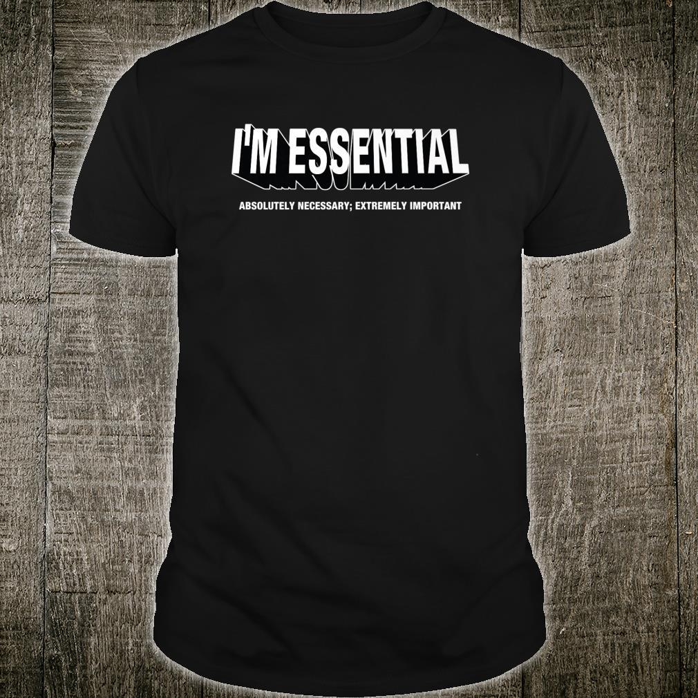 I'M ESSENTIAL absolutely necessary extremely important Shirt