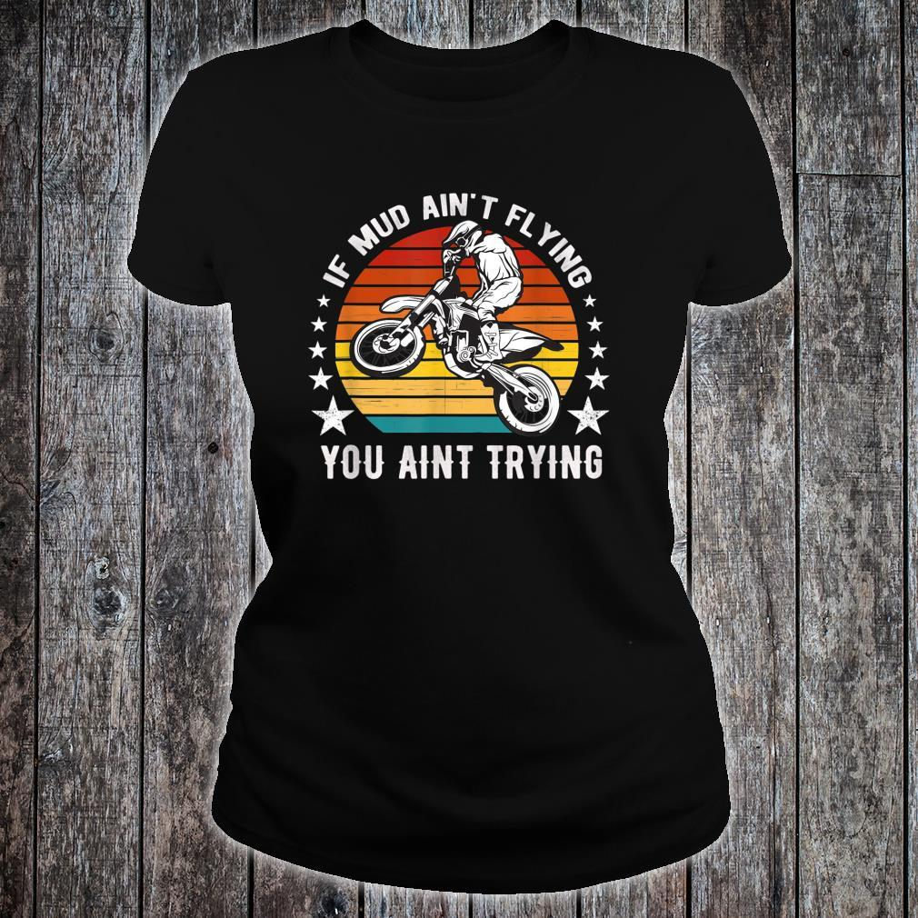 If Mud Ain't Flying You Ain't Trying Motocross Biker Sunset Shirt ladies tee