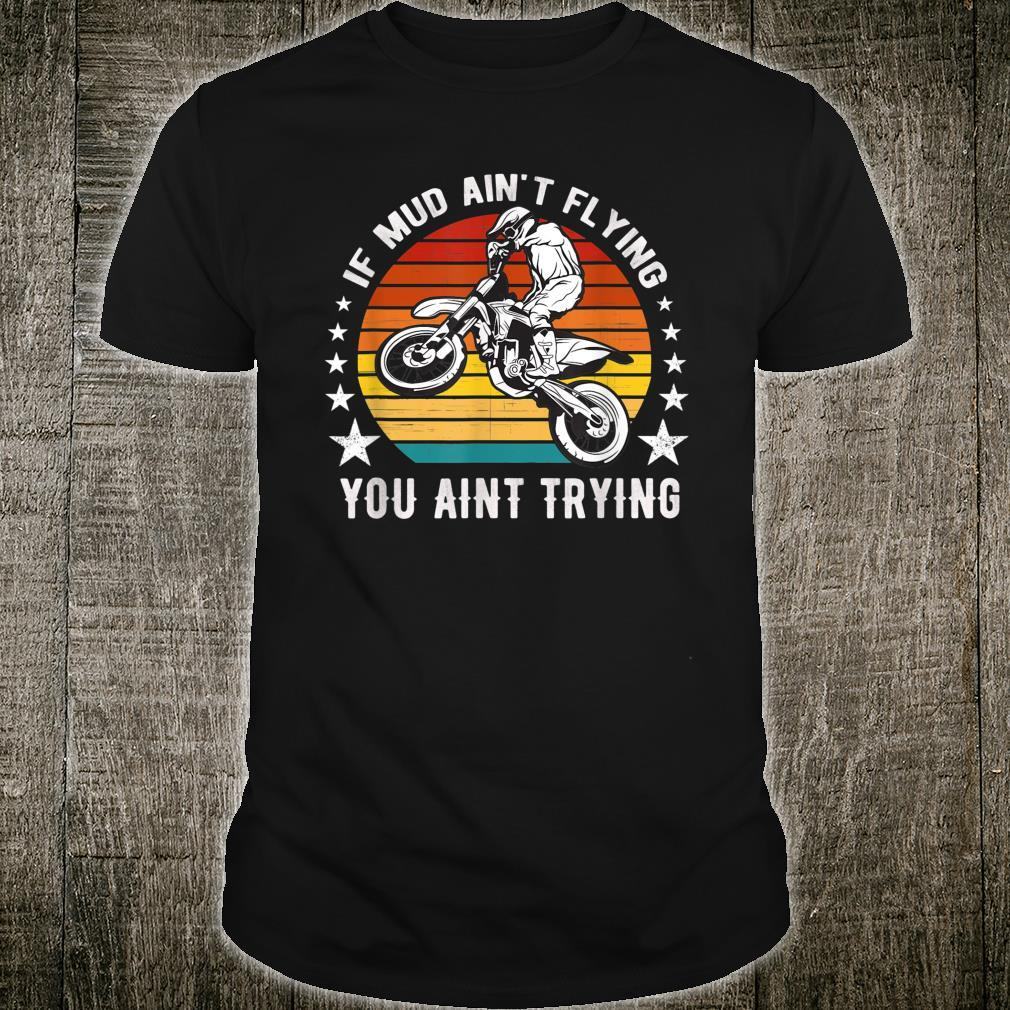 If Mud Ain't Flying You Ain't Trying Motocross Biker Sunset Shirt