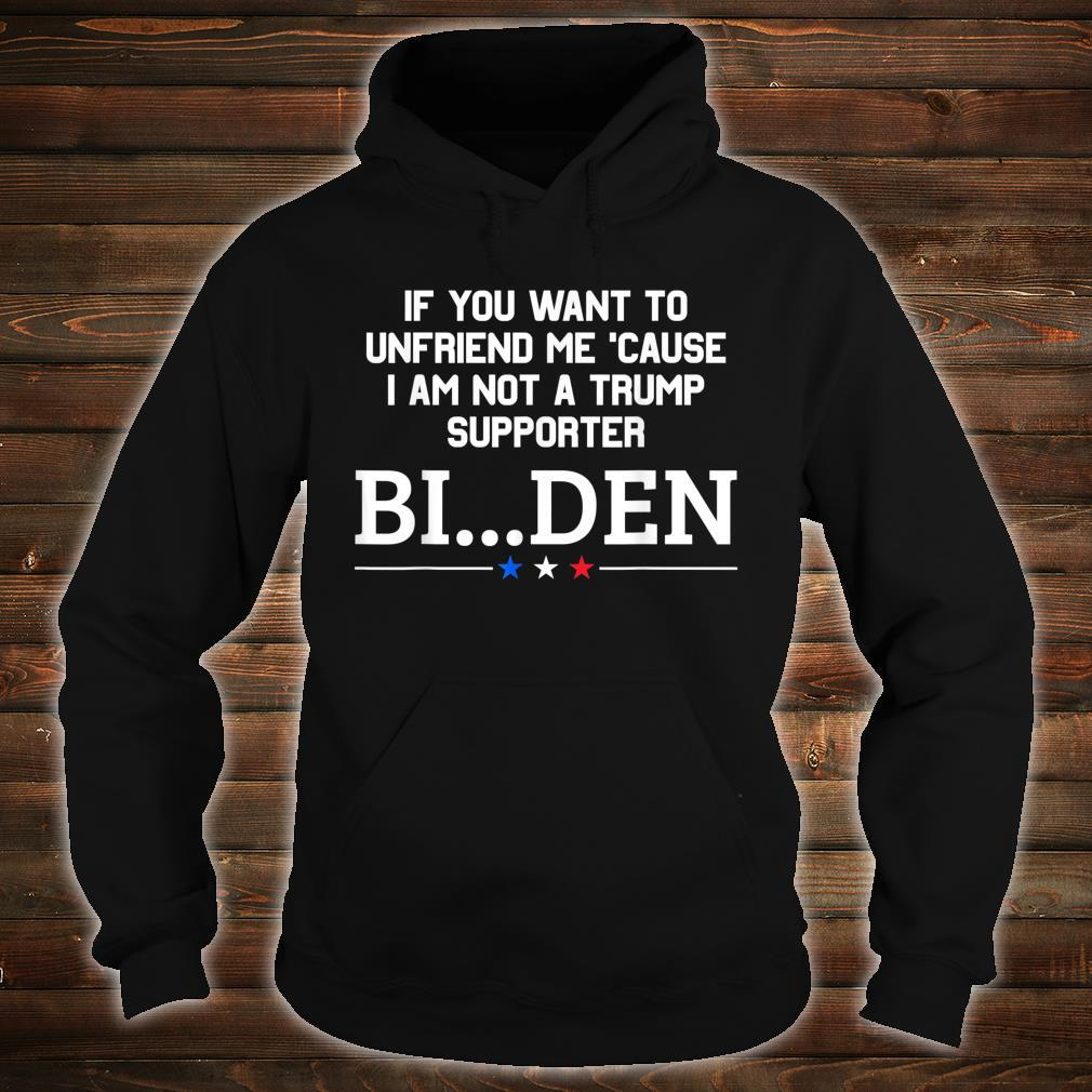 If You Want To Unfriend Me, BiDen, ByeThen Shirt hoodie