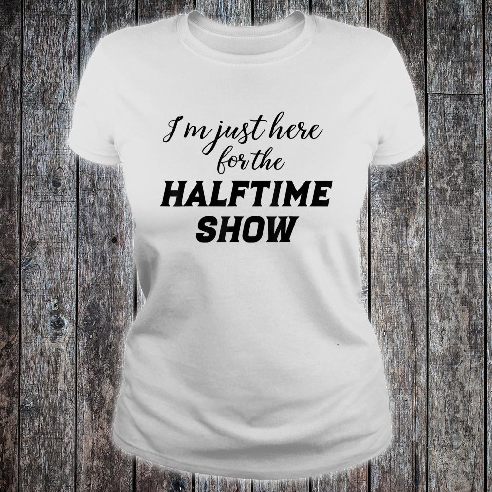 I'm just here for the Halftime Show shirt ladies tee