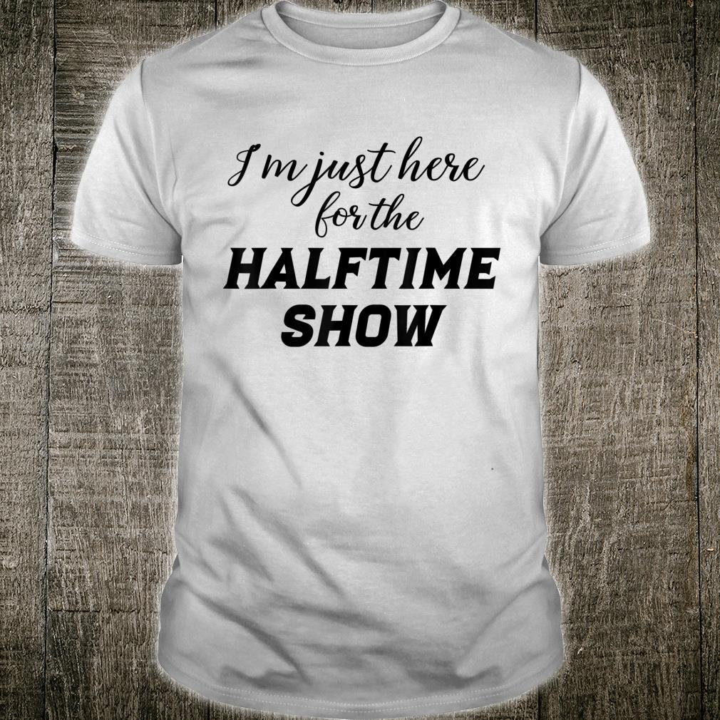 I'm just here for the Halftime Show shirt