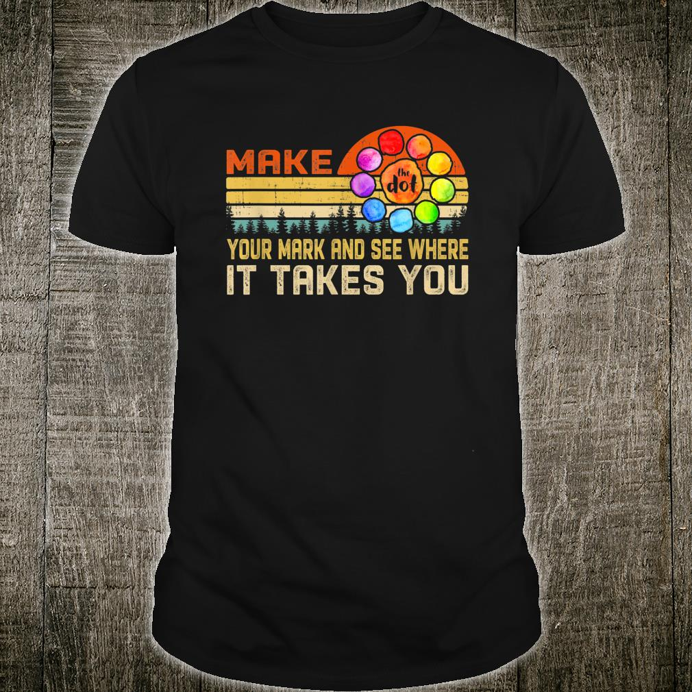 International Dot Day The Dot Make Your Mark And See Where Shirt