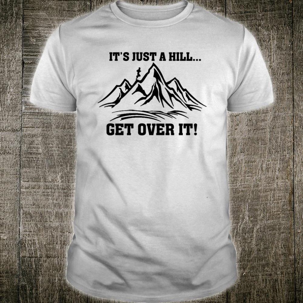 It's Just a Hill Get Over It Running Cross Country shirt