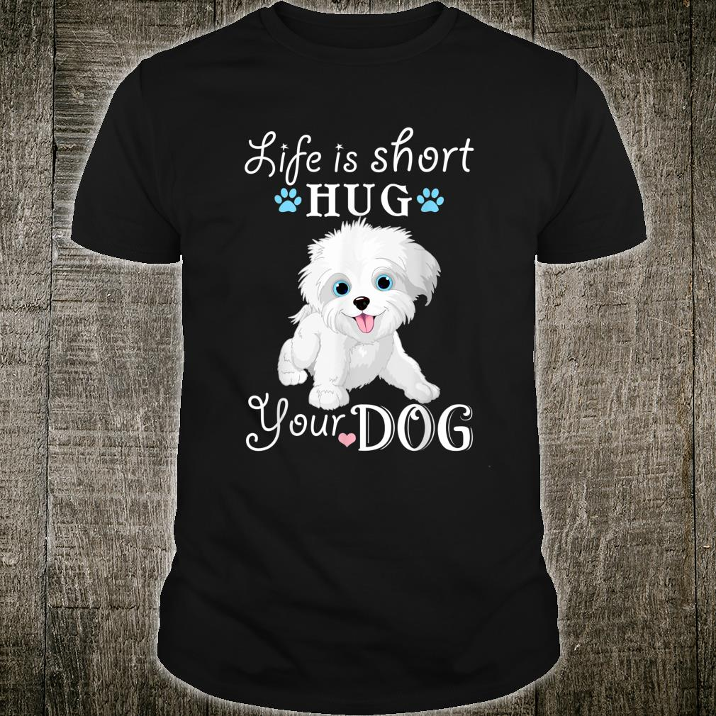 Life Is Short Hug Your Dog Cute Puppy Shirt