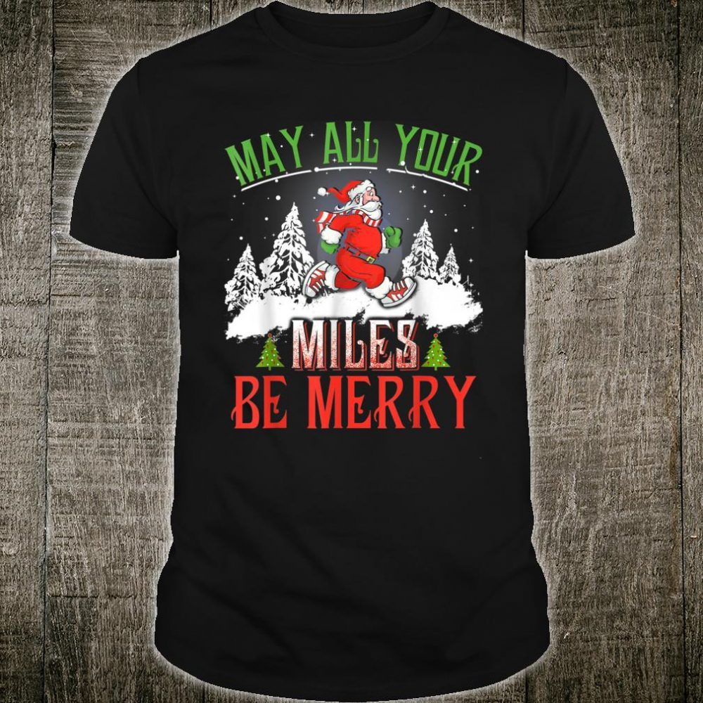 May All Your Miles Be Merry Christmas Shirt