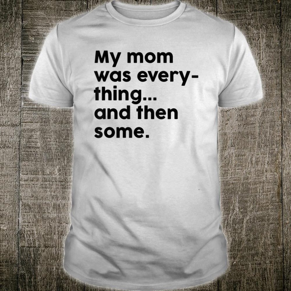 My Mom Was Everything And Then Some Humor Shirt