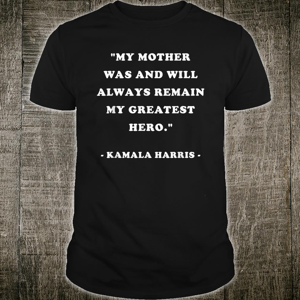 My Mother Is My Greatest Hero Quote Design Shirt