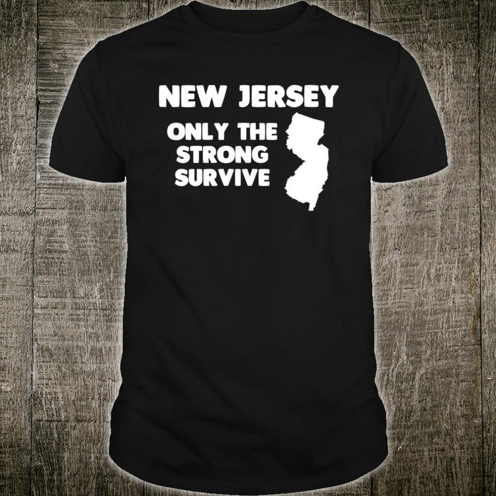 New Jersey Only The Strong Survive Shirt