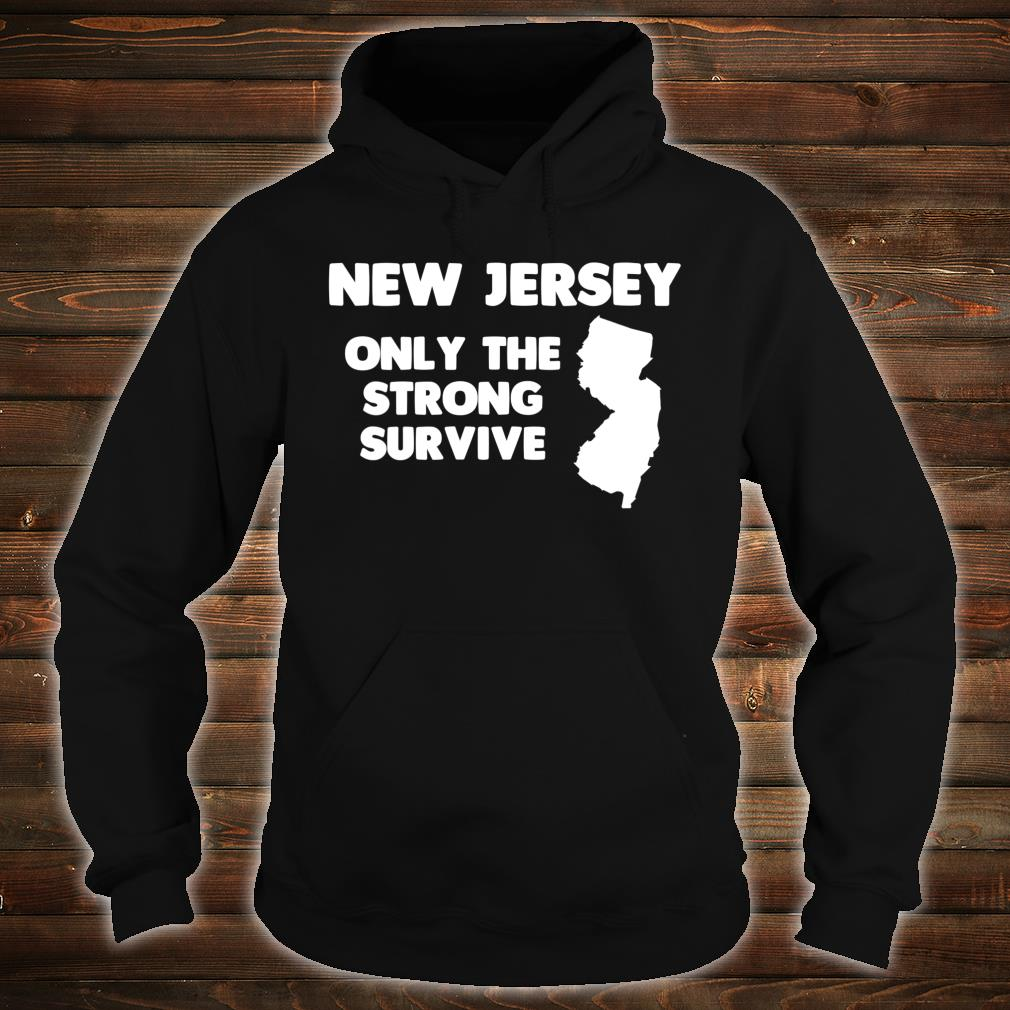 New Jersey Only The Strong Survive Shirt hoodie
