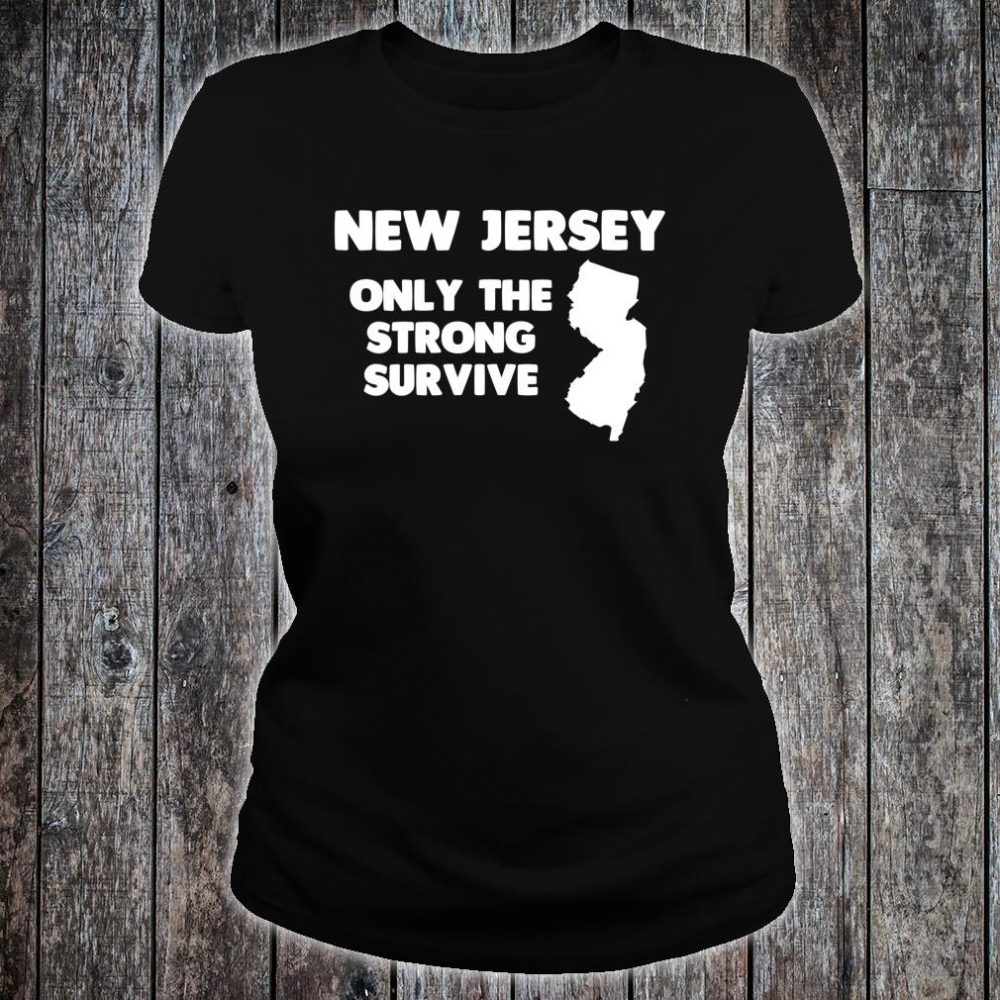 New Jersey Only The Strong Survive Shirt ladies tee