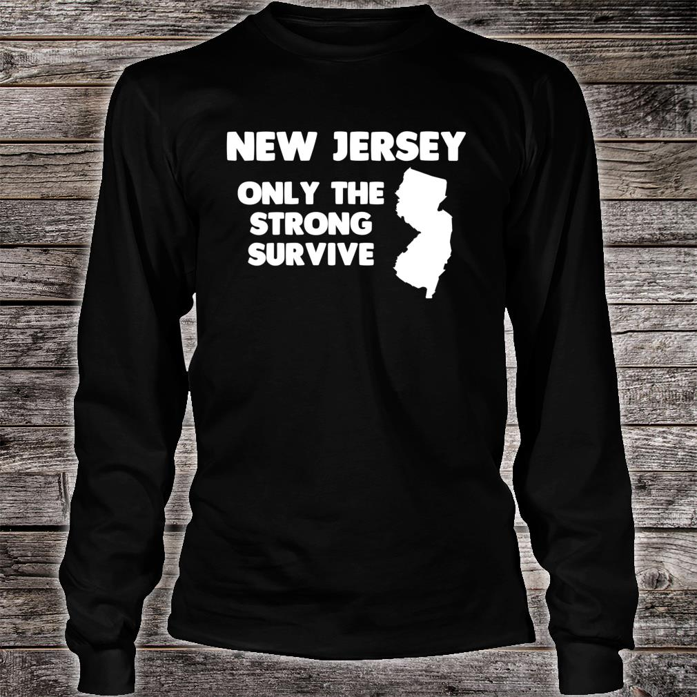 New Jersey Only The Strong Survive Shirt Long sleeved