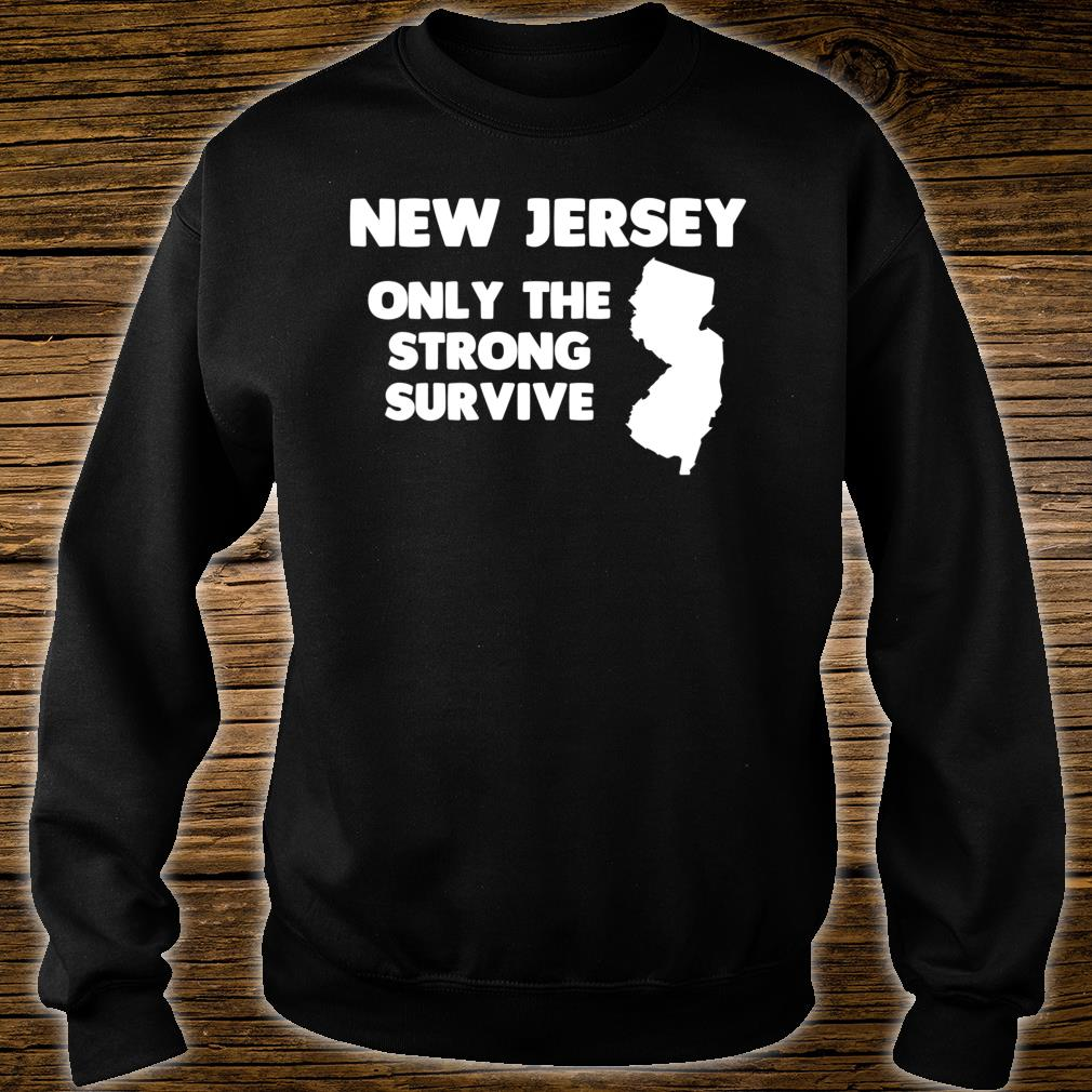 New Jersey Only The Strong Survive Shirt sweater