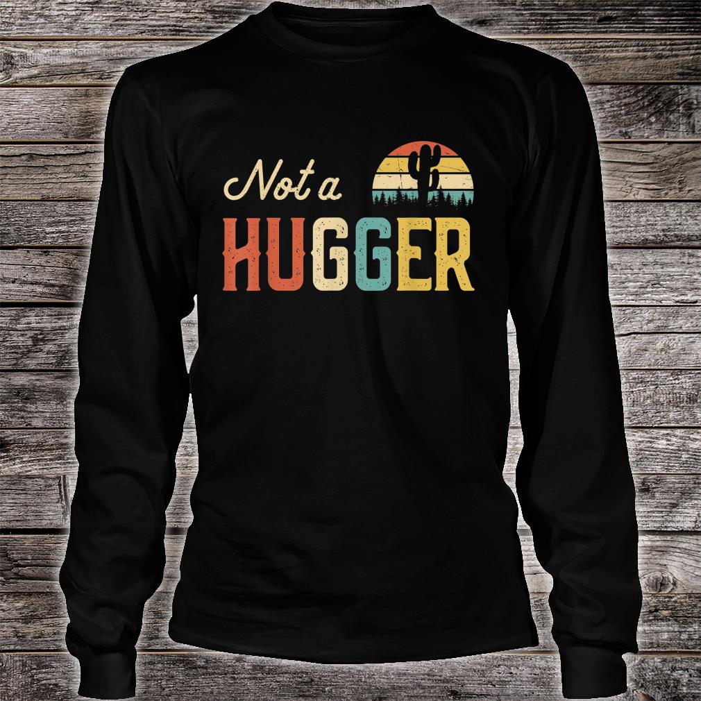 Not A Hugger Shirt long sleeved