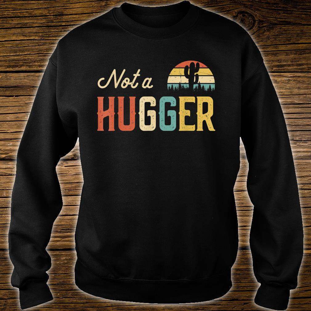 Not A Hugger Shirt sweater