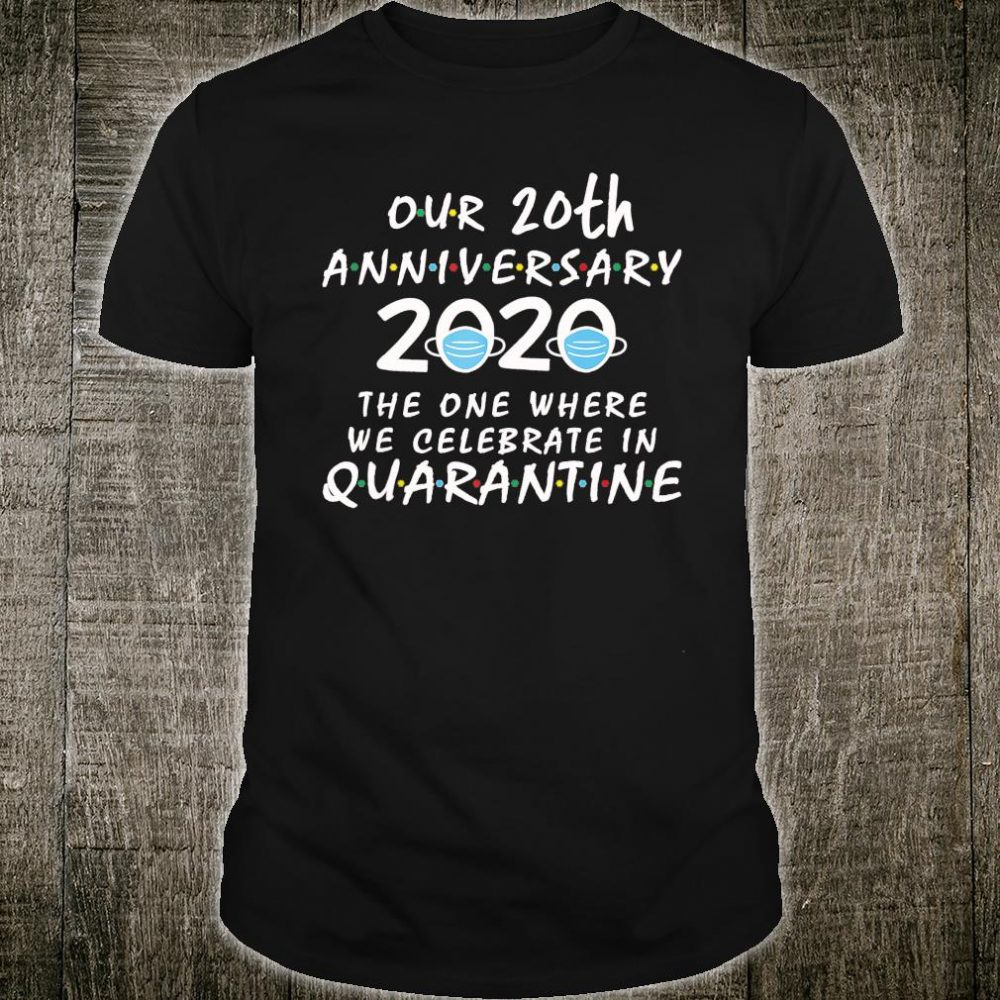 Our 20th Anniversary Celebrate In Quarantine Shirt