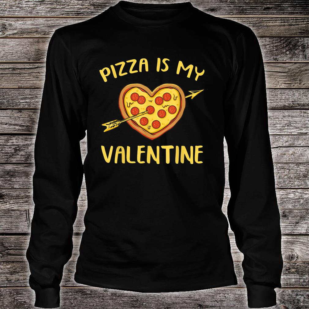 Pizza Is My Valentine Shirt long sleeved