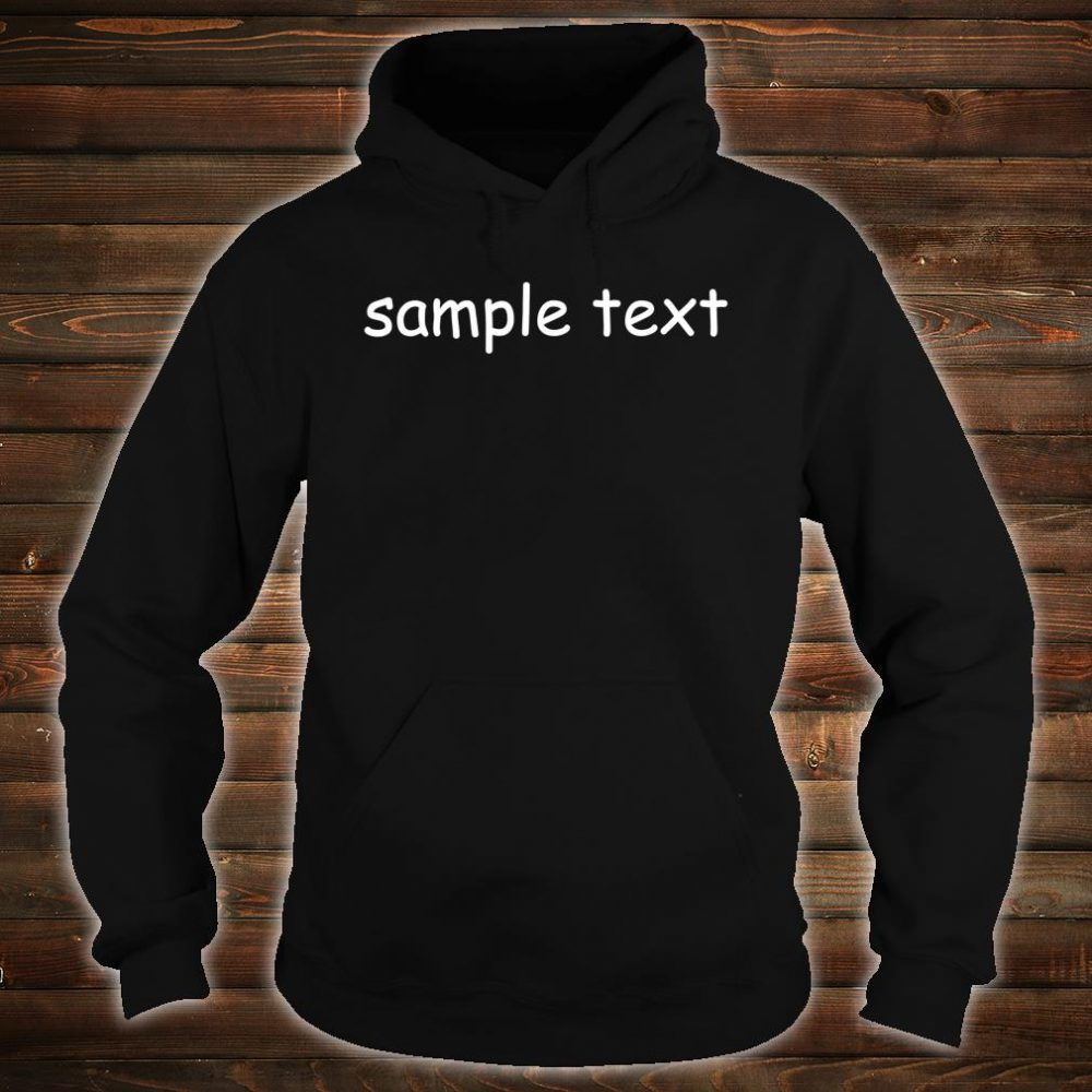 Sample Text Original Shirt hoodie