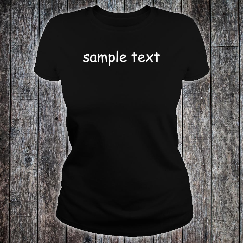 Sample Text Original Shirt ladies tee