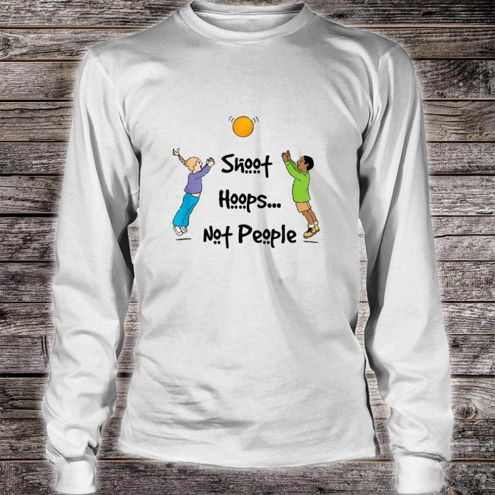 Shoot Hoops Not People Quote Shirt long sleeved