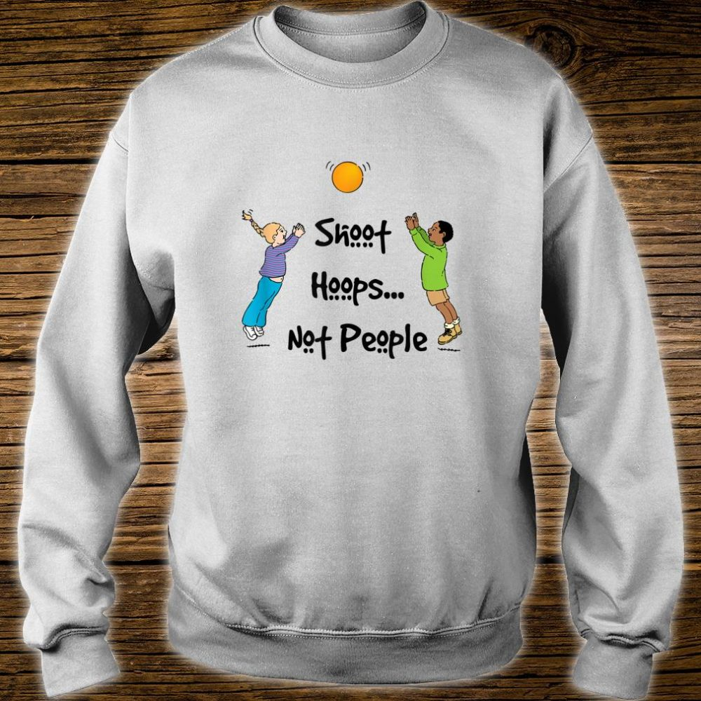 Shoot Hoops Not People Quote Shirt sweater
