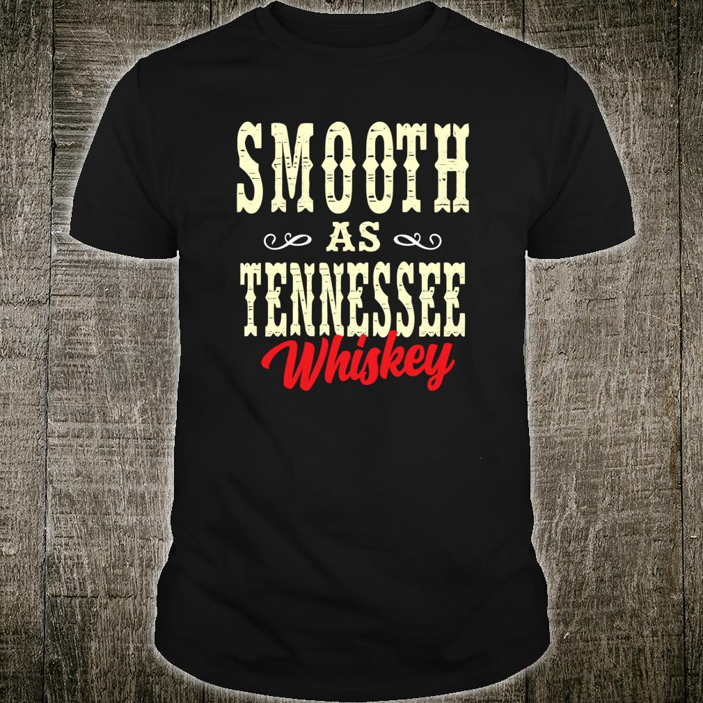 Smooth as tennessee whiskey Shirt
