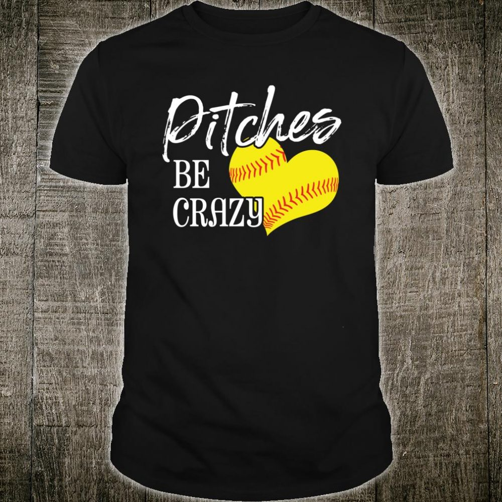 Softball Pitcher Pitches Be Crazy Shirt