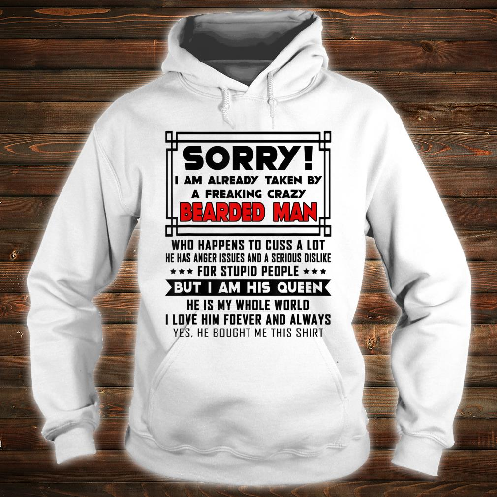 Sorry I Am Already Taken By A Freaking Crazy Bearded Man shirt hoodie