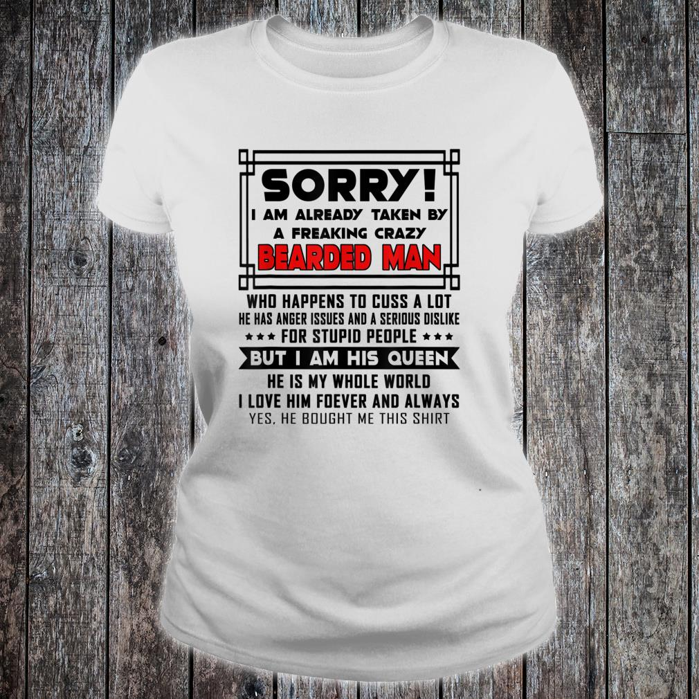 Sorry I Am Already Taken By A Freaking Crazy Bearded Man shirt ladies tee