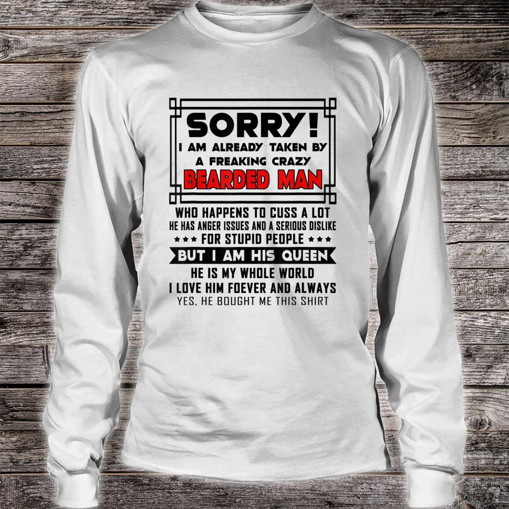 Sorry I Am Already Taken By A Freaking Crazy Bearded Man shirt long sleeved
