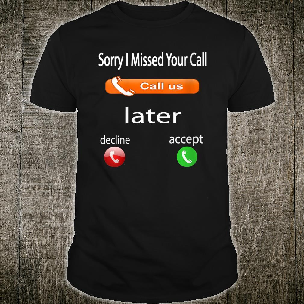 Sorry I Missed Your CallCall US Later Shirt