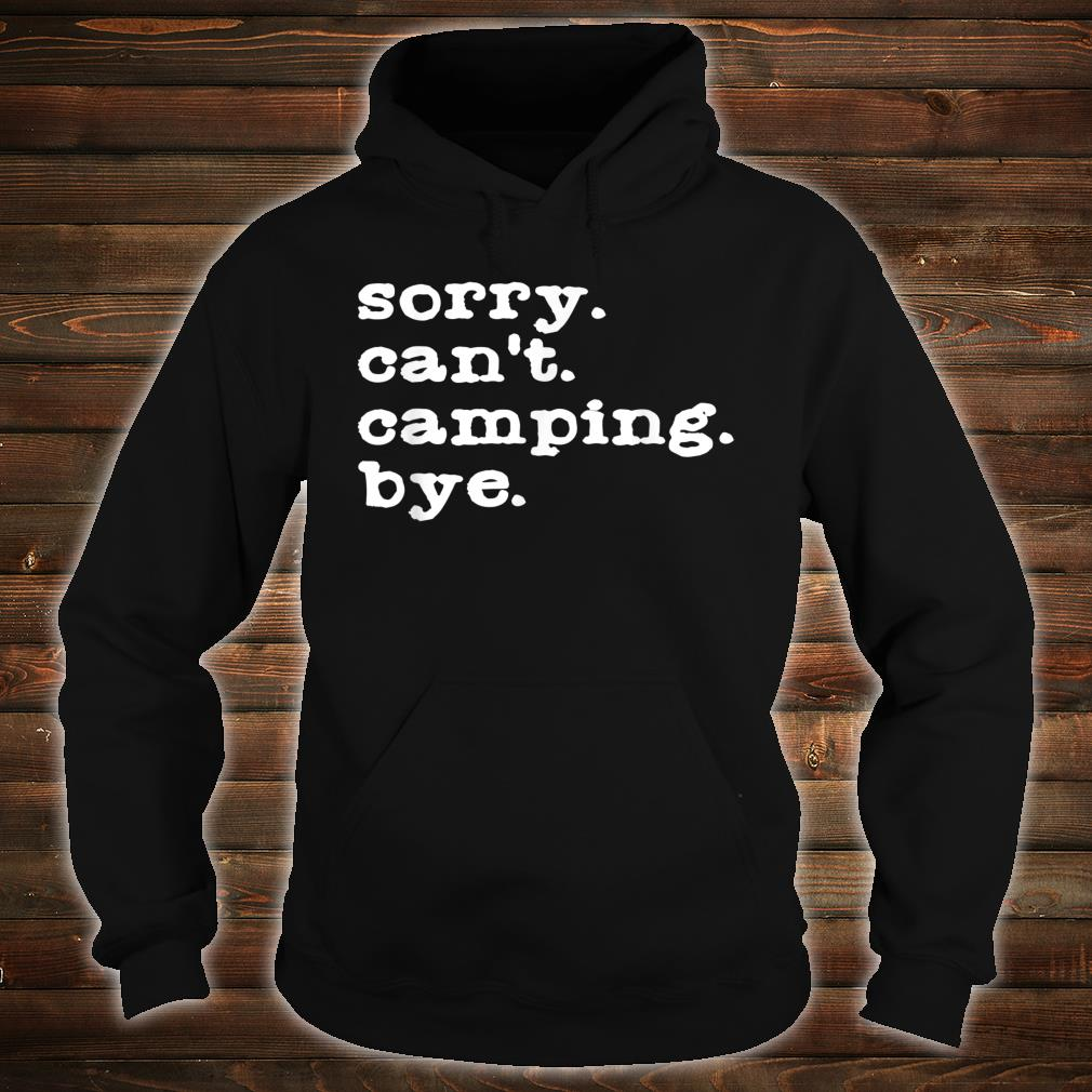 Sorry. Can't. Camping. Bye. Camping Shirt hoodie