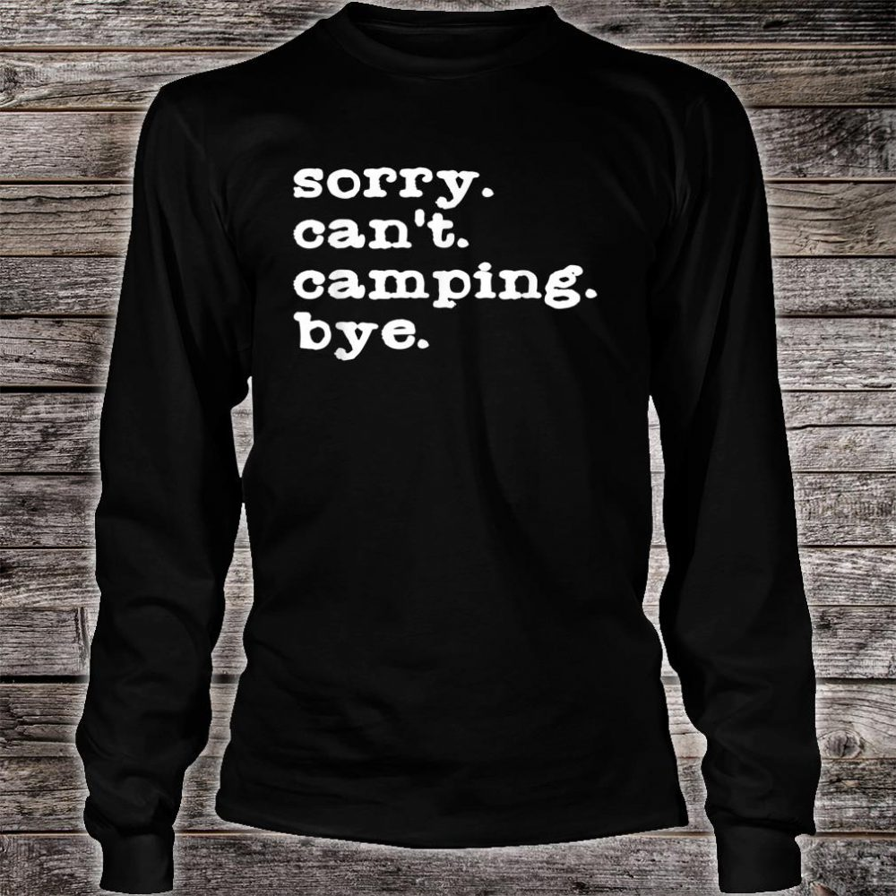 Sorry. Can't. Camping. Bye. Camping Shirt long sleeved