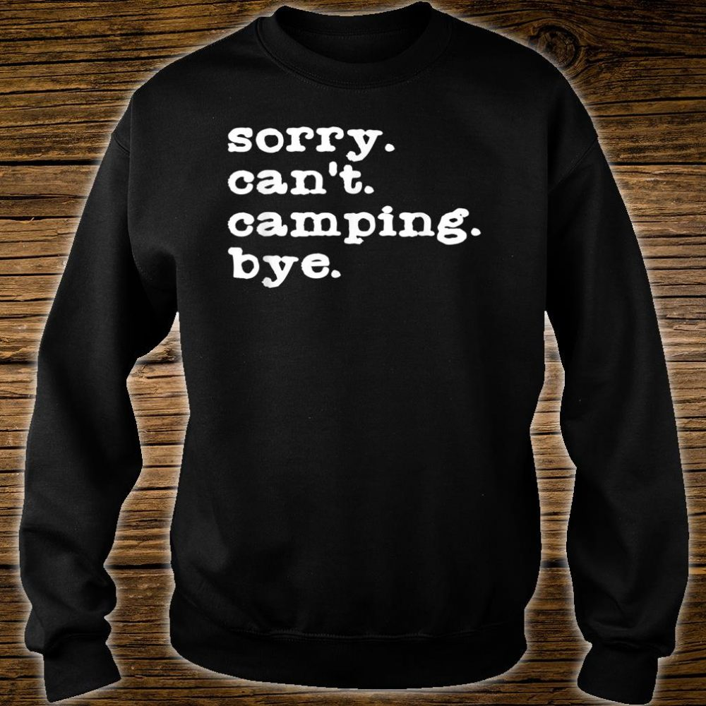 Sorry. Can't. Camping. Bye. Camping Shirt sweater