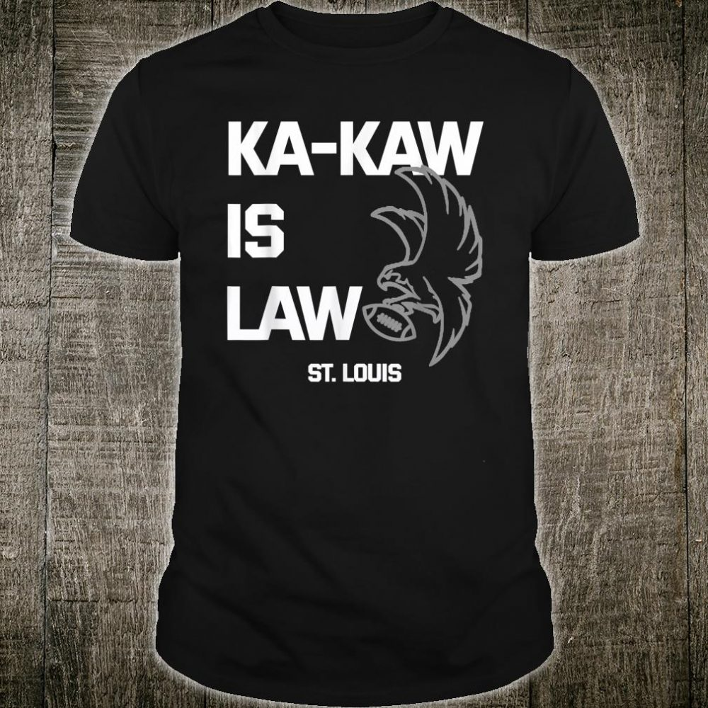 St. Louis Football Ka-Kaw is Law Fans Shirt