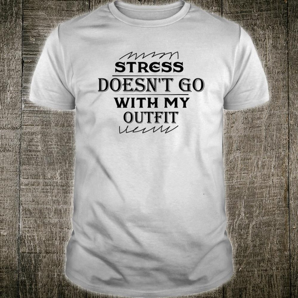 Stress Doesn't Go With My Outfit Shirt