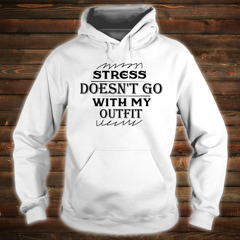Stress Doesn't Go With My Outfit Shirt hoodie