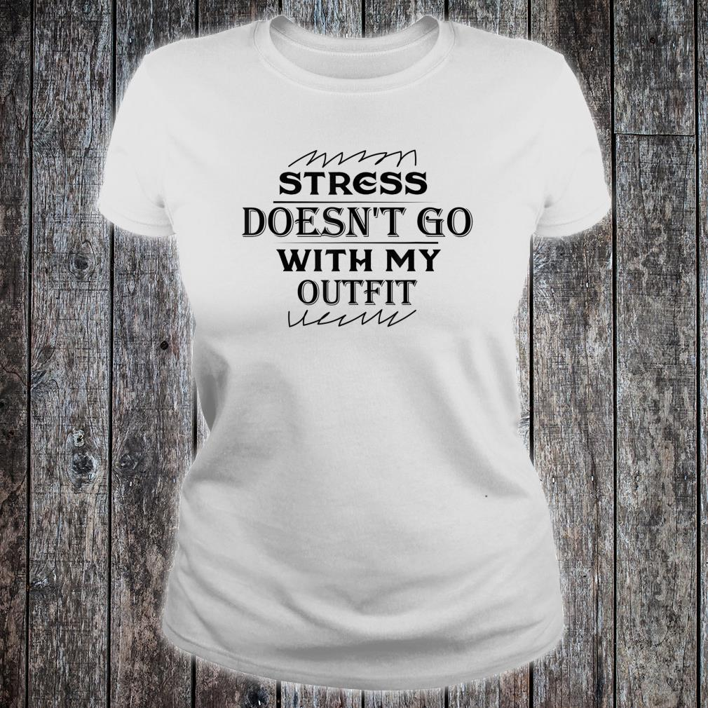 Stress Doesn't Go With My Outfit Shirt ladies tee