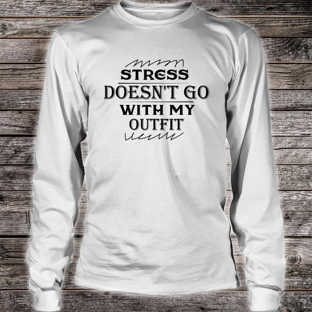 Stress Doesn't Go With My Outfit Shirt long sleeved