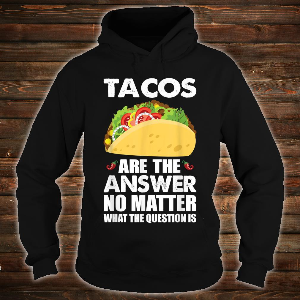 Tacos Are The Answer Mexican Taco Shirt hoodie