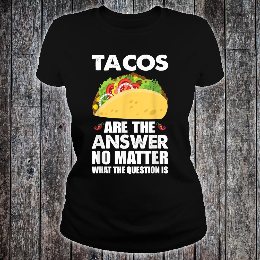 Tacos Are The Answer Mexican Taco Shirt ladies tee