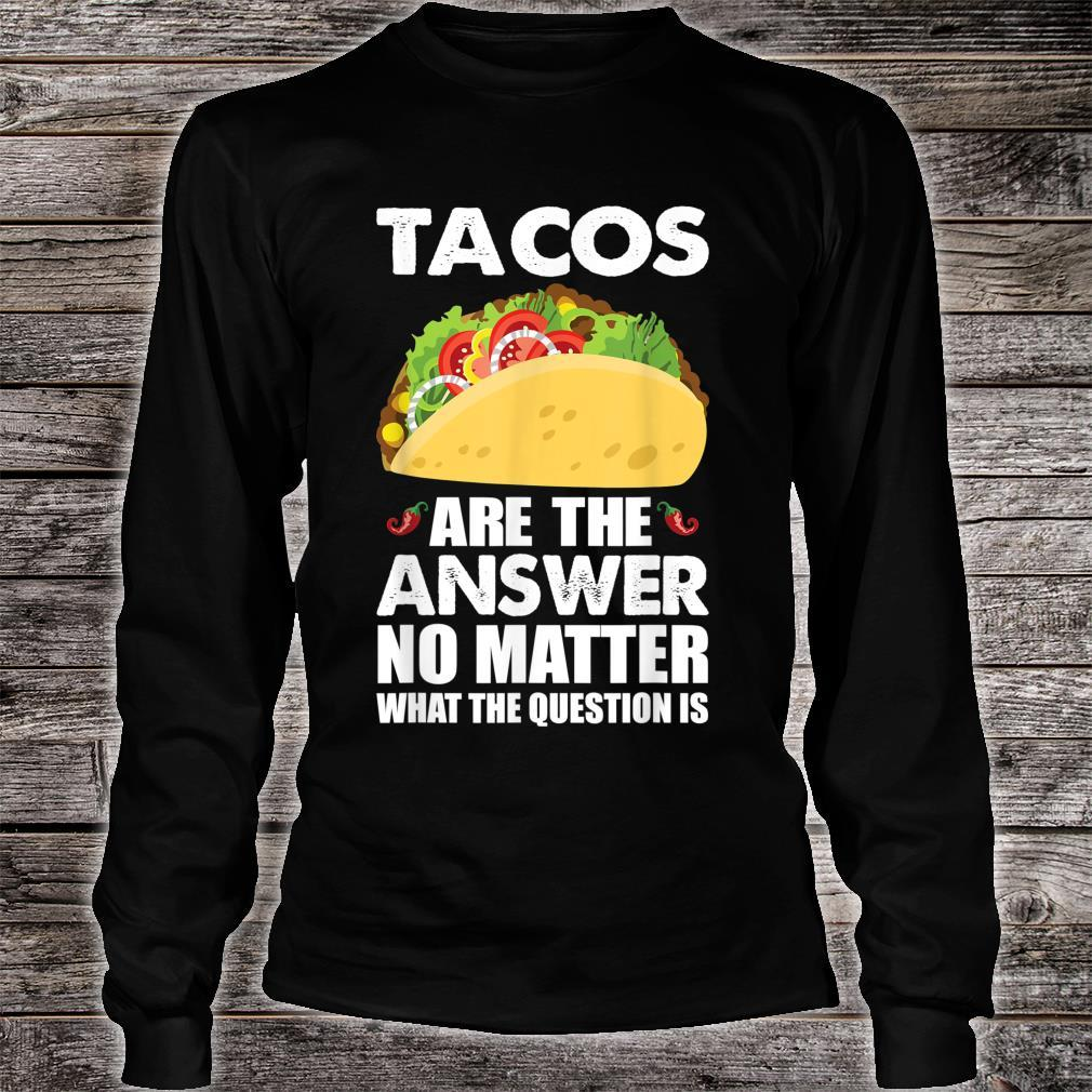 Tacos Are The Answer Mexican Taco Shirt long sleeved
