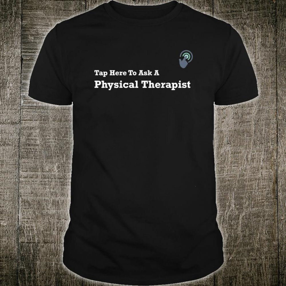 Tap Here To Ask A Physical Therapist Shirt