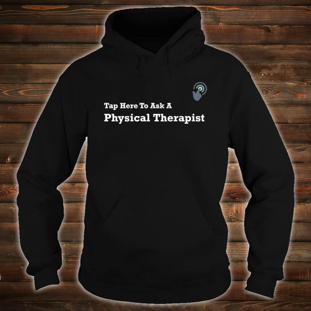 Tap Here To Ask A Physical Therapist Shirt hoodie